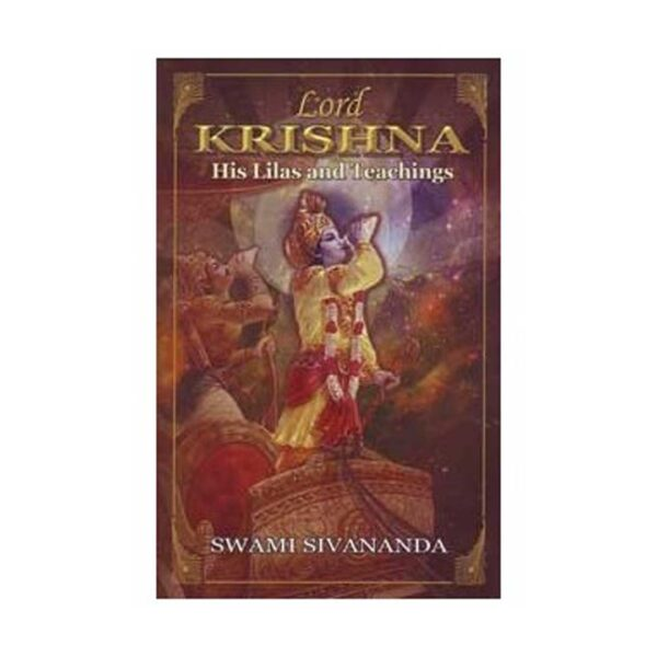 Lord Krishna, his Lilas and Teachings